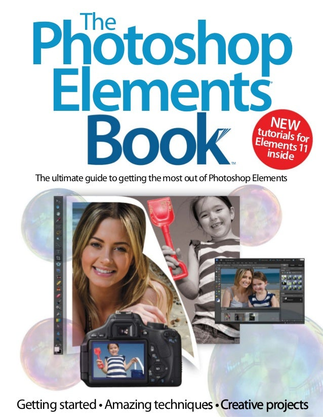 The  Photoshop Elements ®  ®  NEW tut  TM  oria s Elemenltsfor inside 11  The ultimate guide to getting the most out of Ph...
