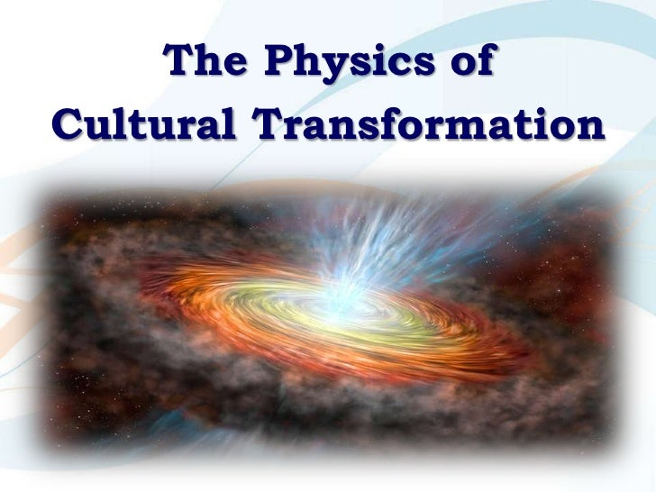 The Physics ofCultural Transformation