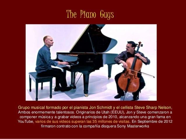 The Piano Guys Grupo musical formado por el pianista Jon Schmidt y el cellista Steve Sharp Nelson, Ambos enormemente talen...