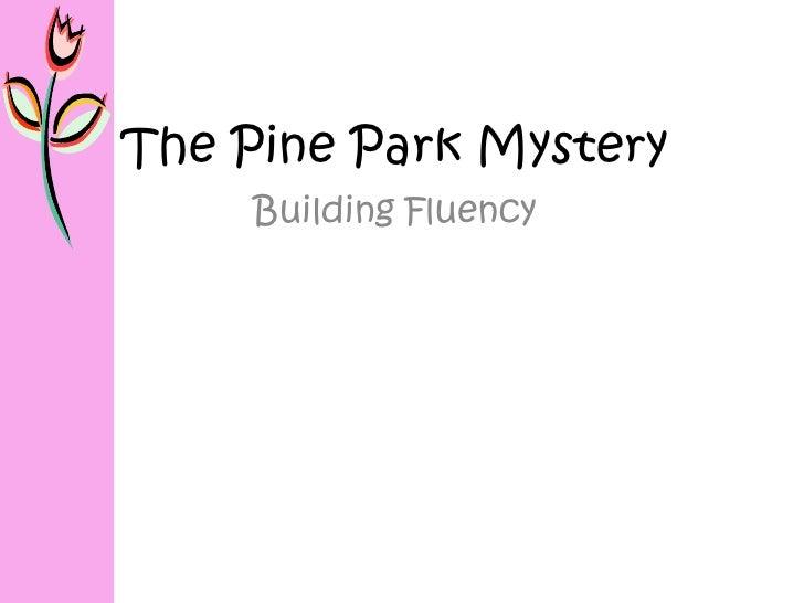 The Pine Park Mystery      Building Fluency