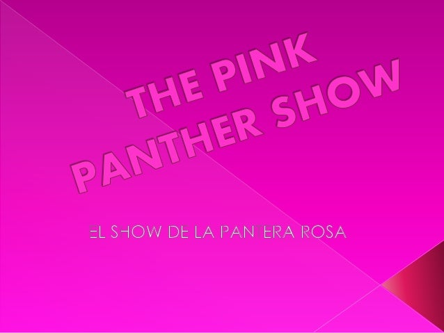 The pink panther show. Por Natalia Granados.