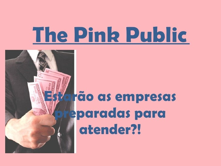 The Pink Public  Estarão as empresas preparadas para atender?!