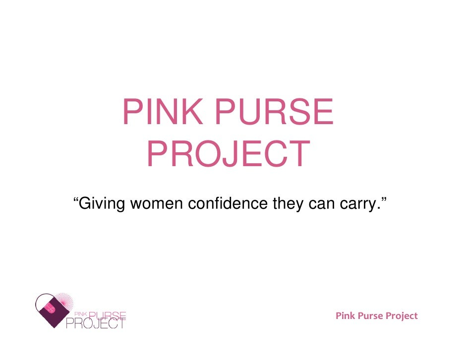 "PINK PURSE        PROJECT ""Giving women confidence they can carry.""                              (c) 2009 The Pink Purse  ..."