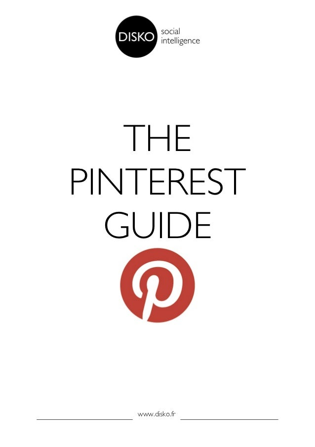 THE       PINTEREST         GUIDE          www.disko.fr