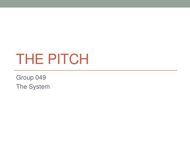 The Pitch<br />Group 049<br />The System<br />