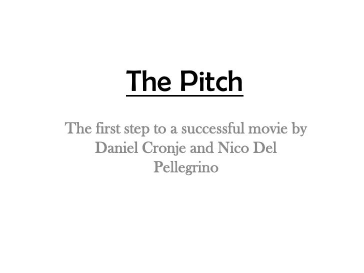 The Pitch<br />The first step to a successful movie by Daniel Cronje and Nico Del Pellegrino<br />