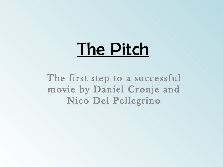The Pitch The first step to a successful movie by Daniel Cronje and Nico Del Pellegrino