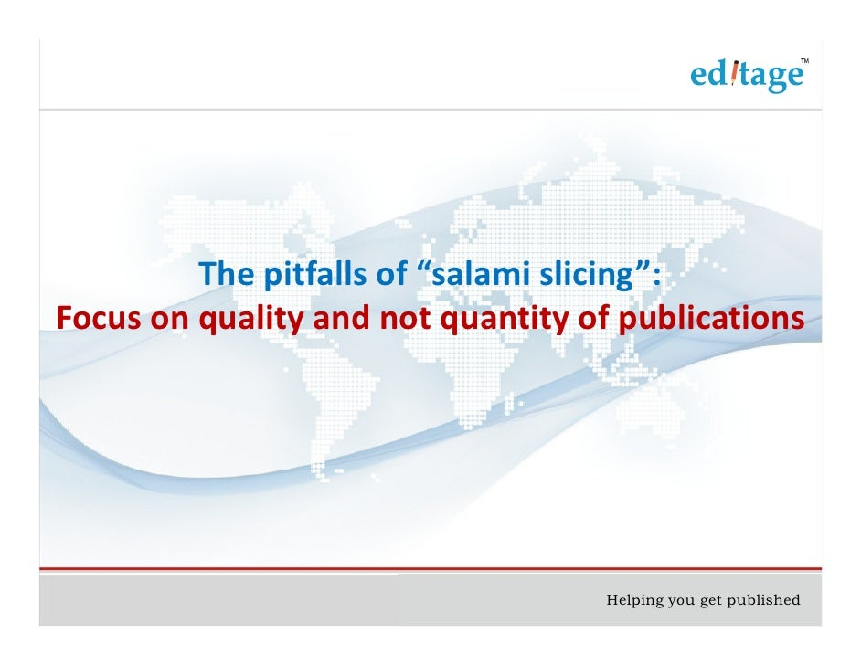"The pitfalls of ""salami slicing"" focus on quality and not quantity of publications"