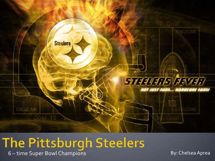 The Pittsburgh Steelers<br />6 – time Super Bowl Champions<br />By: Chelsea Aprea<br />