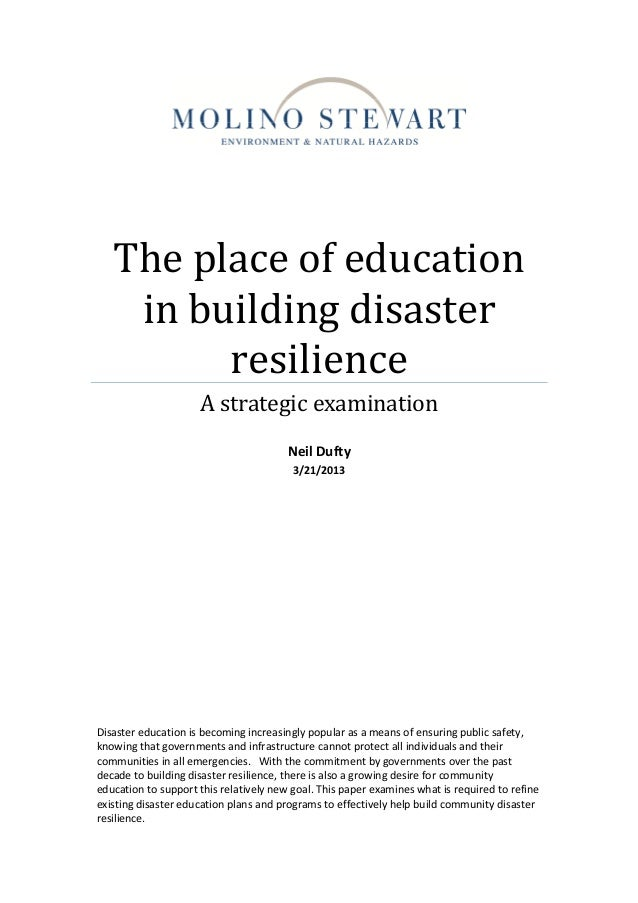 The place of education in building disaster resilience A strategic examination Neil Dufty 3/21/2013 Disaster education is ...