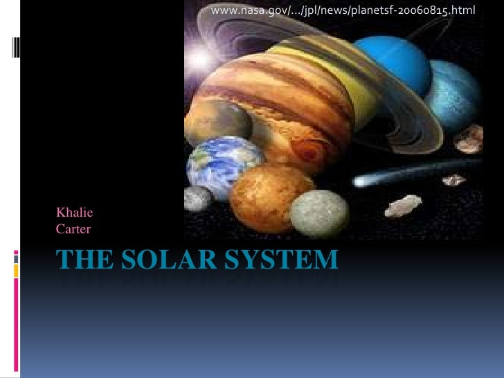 www.nasa.gov/.../jpl/news/planetsf-20060815.html     Khalie Carter  THE SOLAR SYSTEM