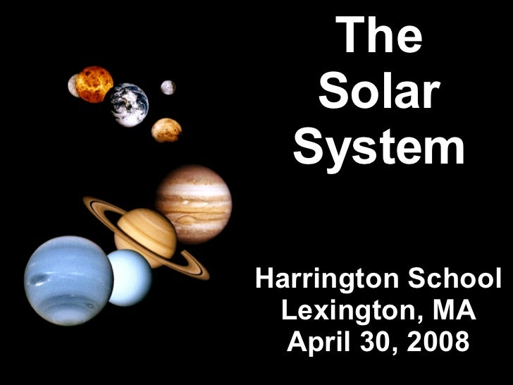 The Solar System Harrington School Lexington, MA April 30, 2008