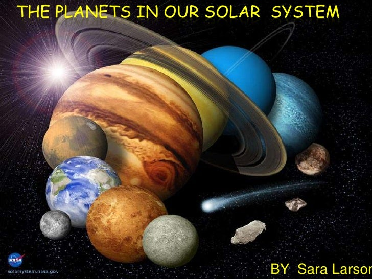 THE PLANETS IN OUR SOLAR SYSTEM                             BY Sara Larson