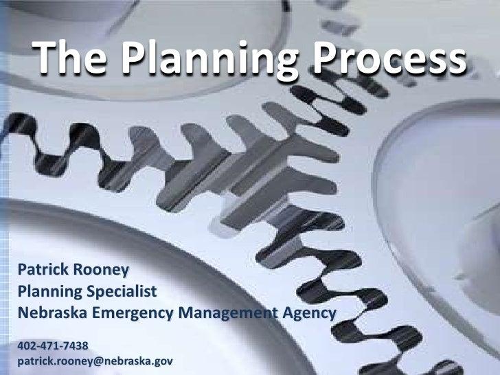 The Planning ProcessPatrick RooneyPlanning SpecialistNebraska Emergency Management Agency402-471-7438patrick.rooney@nebras...