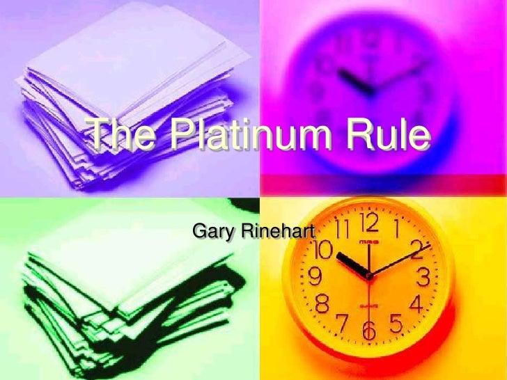 The Platinum Rule<br />Gary Rinehart<br />