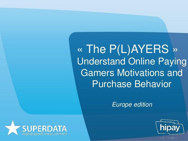 « The P(L)AYERS » Understand Online Paying Gamers Motivations and Purchase Behavior Europe edition