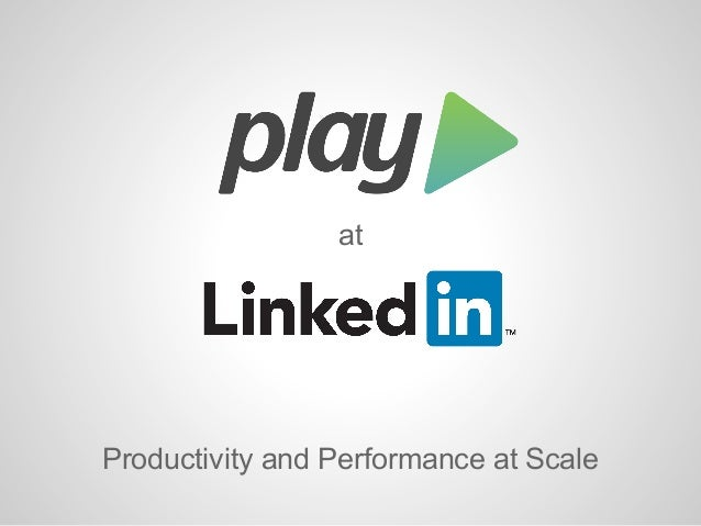 The Play Framework at LinkedIn: productivity and performance at scale - Jim Brikman