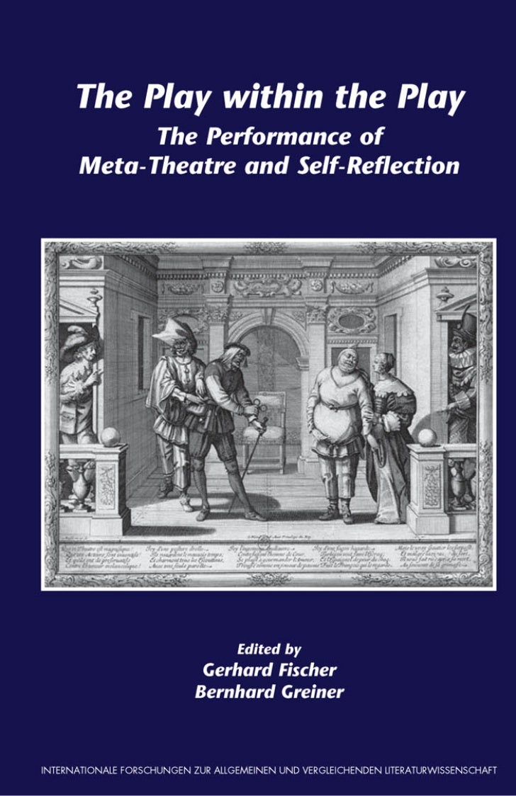 The Play within the Play      The Performance ofMeta-Theatre and Self-Reflection