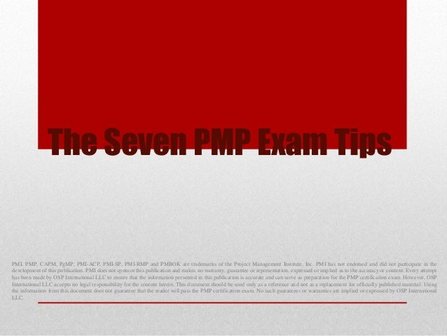 The Seven PMP Exam Tips PMI, PMP, CAPM, PgMP, PMI-ACP, PMI-SP, PMI-RMP and PMBOK are trademarks of the Project Management ...