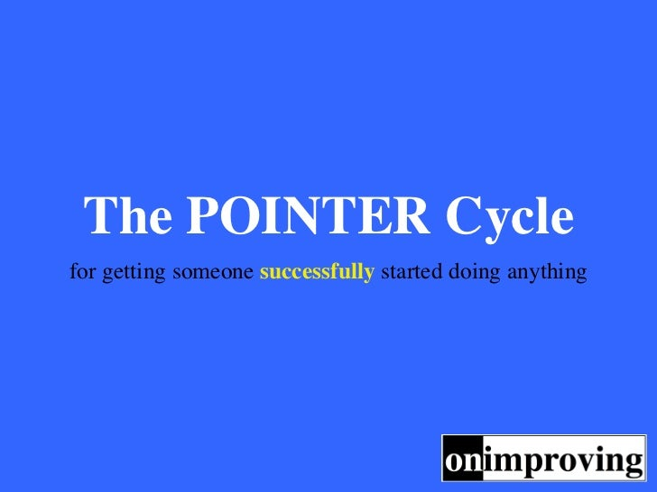 The POINTER Cyclefor getting someone successfully started doing anything