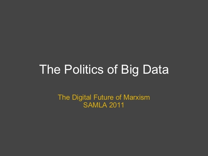 The Politics of Big Data The Digital Future of Marxism SAMLA 2011
