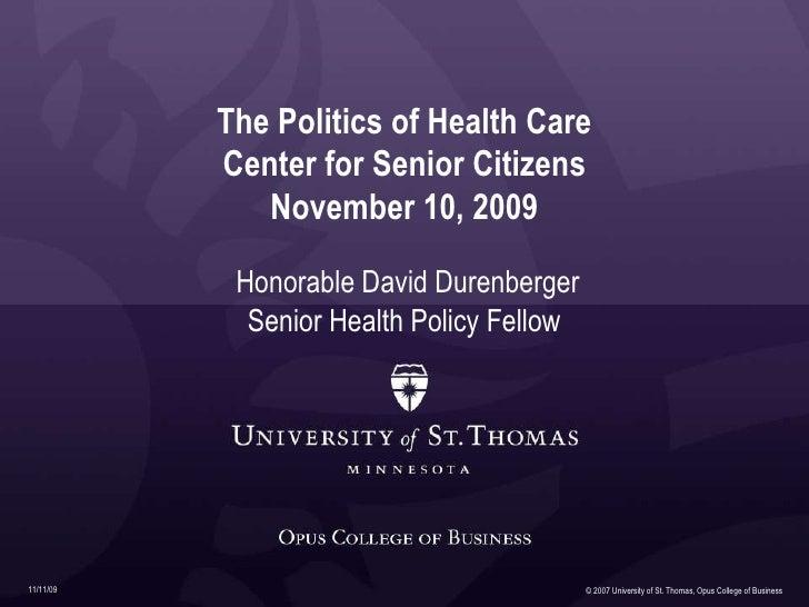 11/11/09 The Politics of Health Care Center for Senior Citizens November 10, 2009 Honorable David Durenberger Senior Healt...