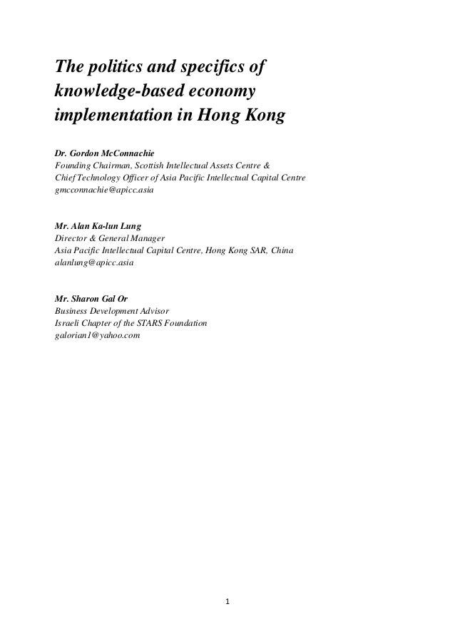 1The politics and specifics ofknowledge-based economyimplementation in Hong KongDr. Gordon McConnachieFounding Chairman,...