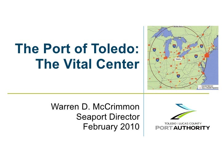The Port of Toledo: The Vital Center Warren D. McCrimmon Seaport Director February 2010