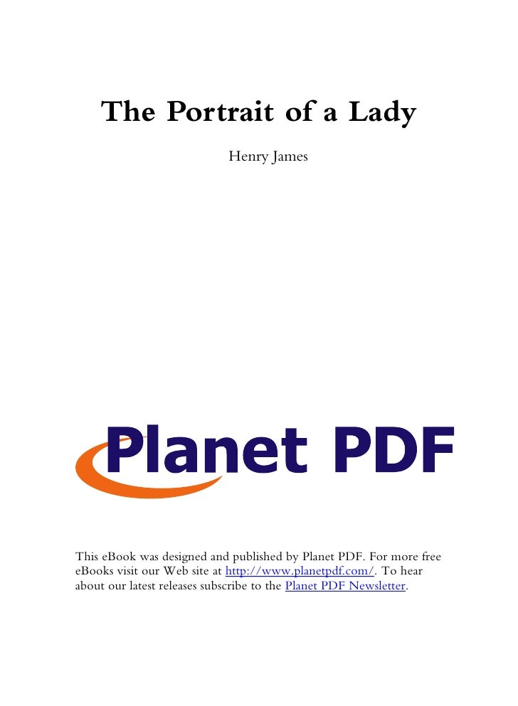The Portrait of a Lady                            Henry James     This eBook was designed and published by Planet PDF. For...