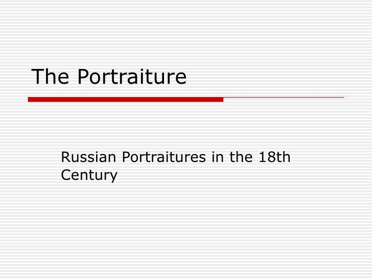 The  Portraiture  Russian Portraitures in the 18th Century
