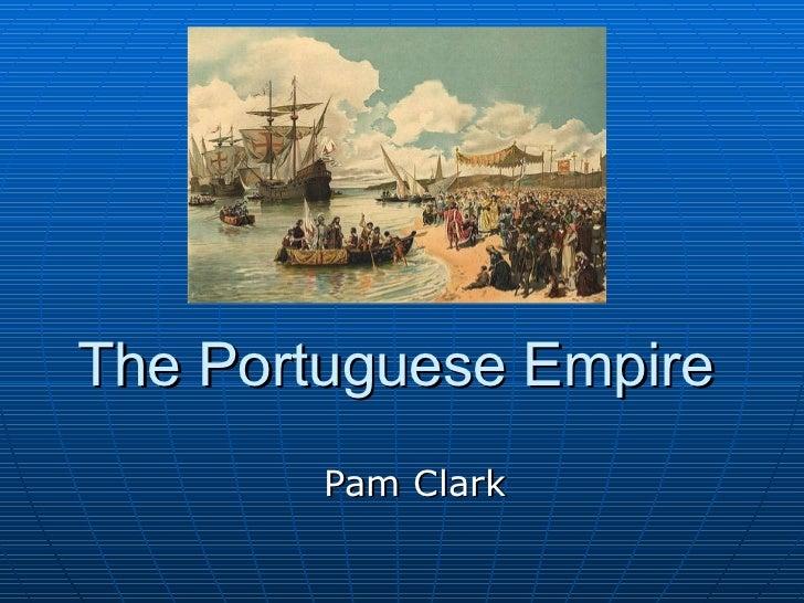 The Portuguese Empire Pam Clark