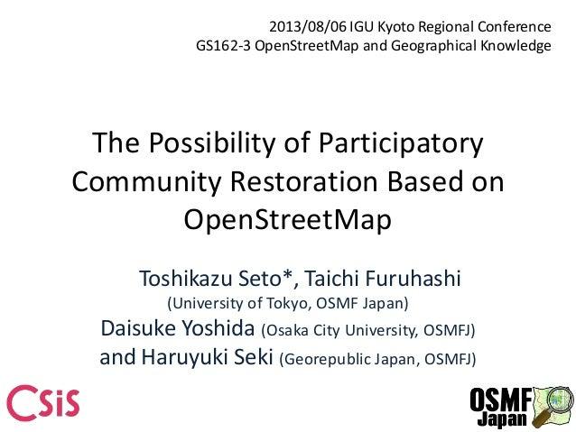 The Possibility of Participatory Community Restoration Based on OpenStreetMap Toshikazu Seto*, Taichi Furuhashi (Universit...