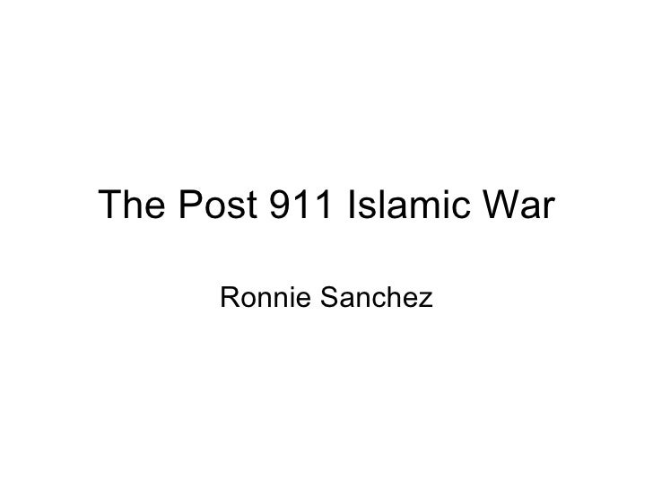 The Post 911 Islamic War Ronnie Sanchez