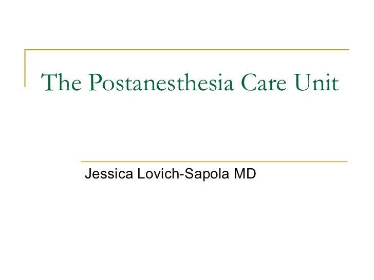 The Postanesthesia Care Unit Jessica Lovich-Sapola MD