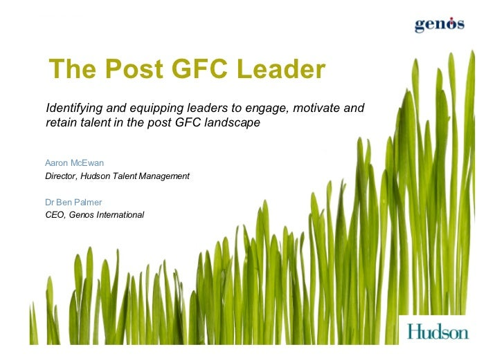 The Post GFC LeaderIdentifying and equipping leaders to engage, motivate andretain talent in the post GFC landscapeAaron M...