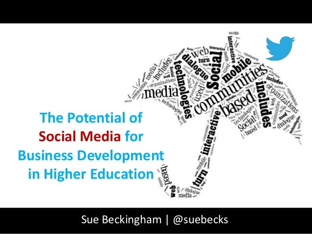 The Potential of Social Media for Business Development in Higher Education Sue Beckingham | @suebecks