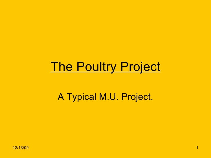 The Poultry Project A Typical M.U. Project.