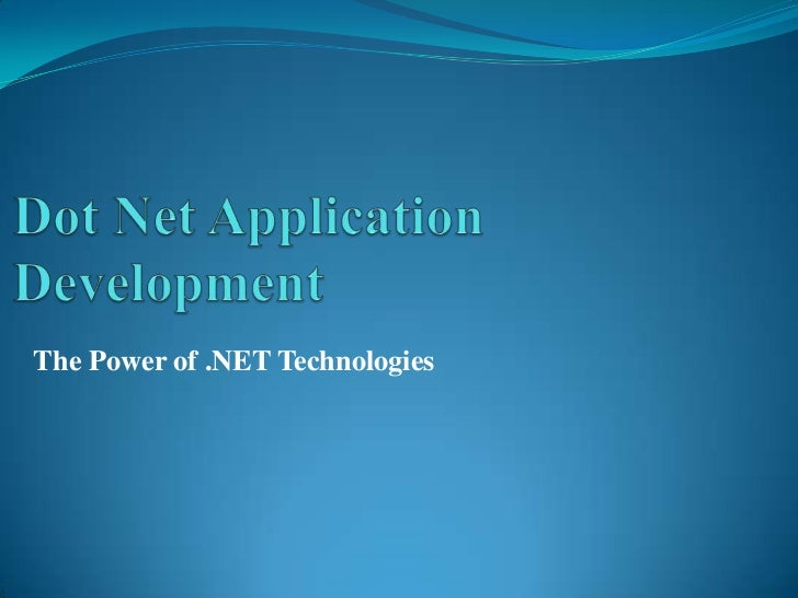Dot Net Application Development<br />The Power of .NET Technologies<br />