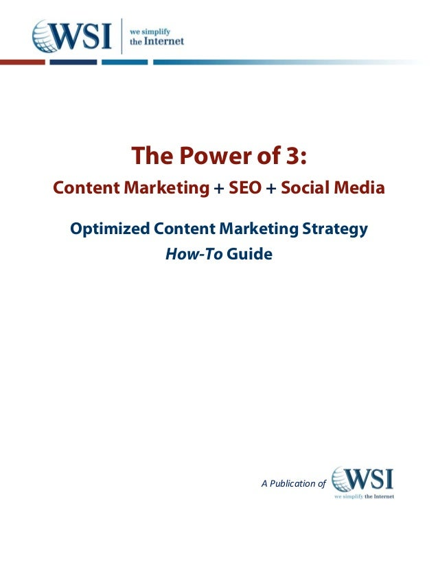 The Power of 3:Content Marketing + SEO + Social Media Optimized Content Marketing Strategy            How-To Guide        ...