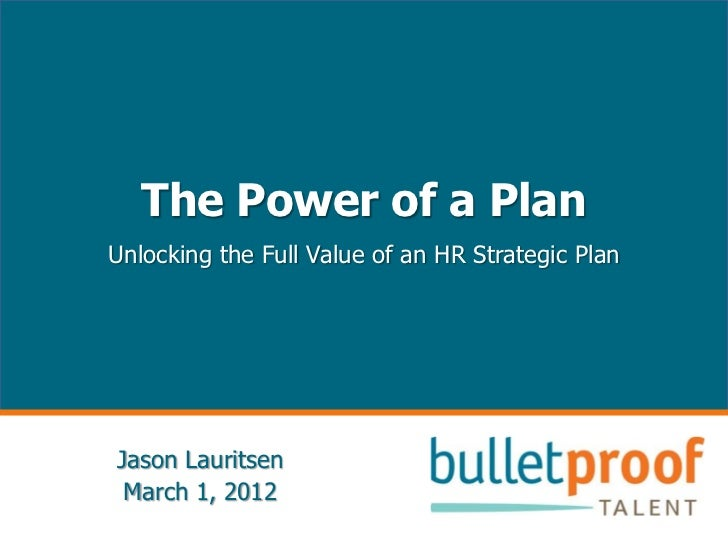The Power of a PlanUnlocking the Full Value of an HR Strategic PlanJason Lauritsen March 1, 2012