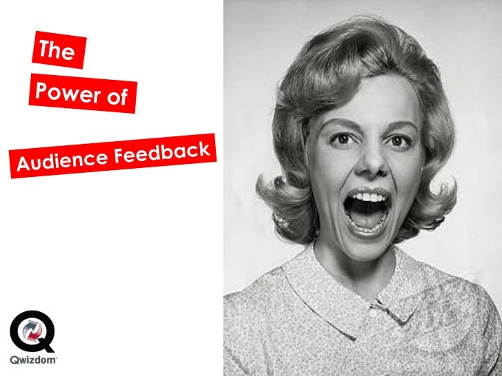 The<br />Power of<br />Audience Feedback<br />