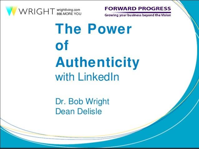 wrightliving.com866.MORE YOUThe PowerofAuthenticitywith LinkedInDr. Bob WrightDean Delisle
