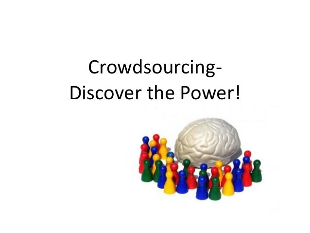 Discover the power of crowdsourcing