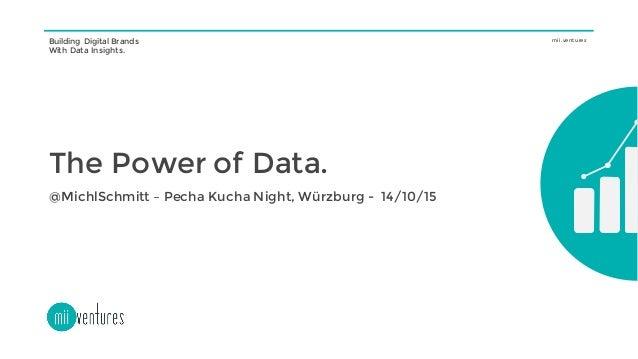 Building Digital Brands With Data Insights. mii.ventures The Power of Data. @MichlSchmitt – Pecha Kucha Night, Würzburg - ...