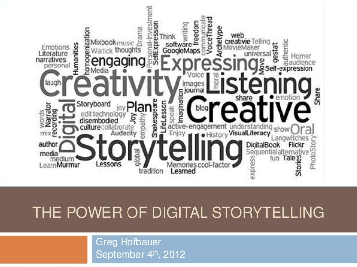 THE POWER OF DIGITAL STORYTELLING       Greg Hofbauer       September 4th, 2012