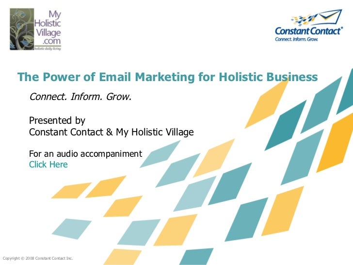 The Power of Email Marketing for Holistic Business              Connect. Inform. Grow.              Presented by          ...
