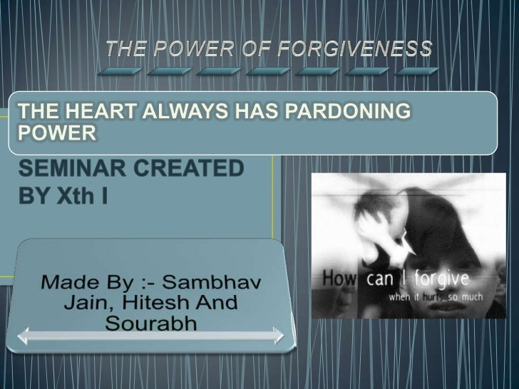 As the great saying 'To err is human ; to forgive   divine' . Forgiving someone who has erred,   sinned, or hurt you is th...