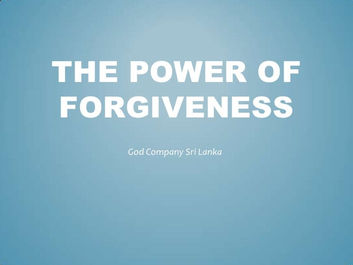 power of forgiveness Forgiveness - authorstream presentation  what happens if i can't forgive someone : what happens if i can't forgive someone.