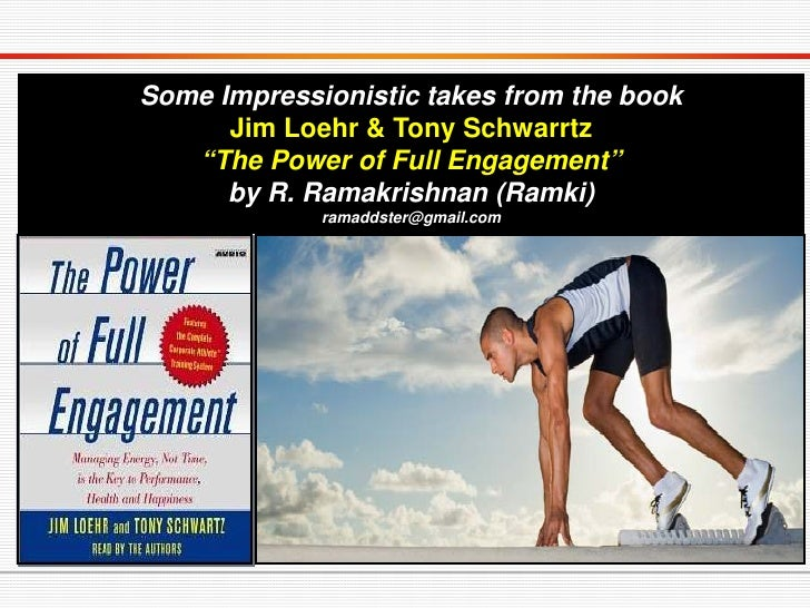 "Some Impressionistic takes from the book      Jim Loehr & Tony Schwarrtz   ""The Power of Full Engagement""      by R. Ramak..."