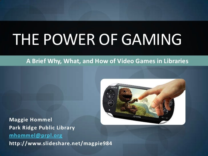The Power of Gaming: A Brief Why, What, and How of Video Games in Libraries